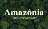 Amazônia, você precisa saber – dados atualizados dez 2020